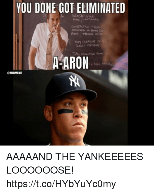 Memes, 🤖, and Got: YOU DONE GOT ELIMINATED  CALE FEATHERS  A-ARON  @MLBMEME AAAAAND THE YANKEEEEES LOOOOOOSE! https://t.co/HYbYuYc0my