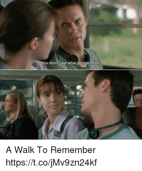 a walk to remember: You don't care what people think? A Walk To Remember https://t.co/jMv9zn24kf