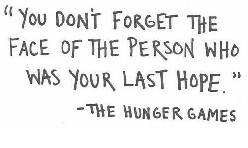 "The Hunger Games: ""You DONT FORGET THE  FACE OF THE PERSON WHO  WAS YOUR LAST HOPE.""  THE HUNGER GAMES  21"