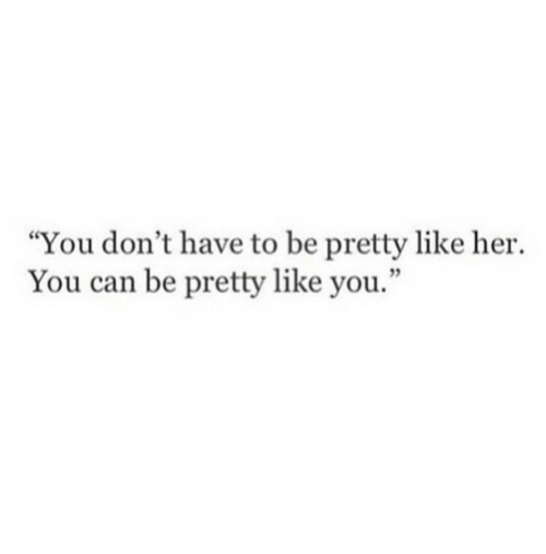 "Her, Can, and You: ""You don't have to be pretty like her.  You can be pretty like you."""