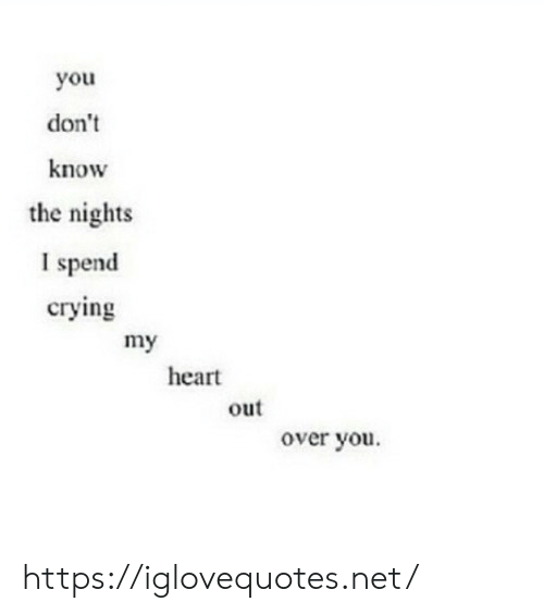 Crying, Heart, and Net: you  don't  know  the nights  1 spend  crying  heart  out  over you https://iglovequotes.net/