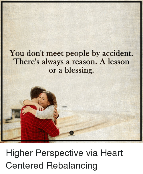 You don t meet people by accident