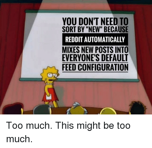 YOU DONT NEED TO SORT BY NEW BECAUSE REDDIT AUTOMATICALLY