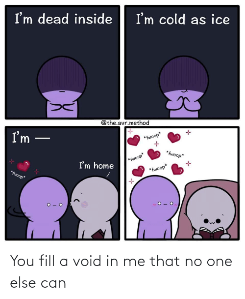 Me That: You fill a void in me that no one else can