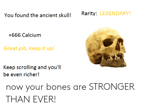 DeMarcus Cousins: You found the ancient skullRarity: LEGENDARY!  +666 Calcium  Great job, keep it up!  Keep scrolling and you'll  be even richer! now your bones are STRONGER THAN EVER!