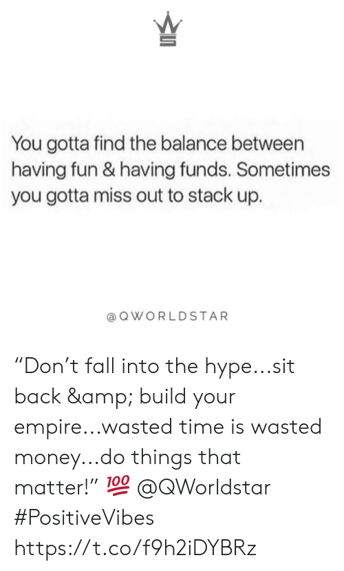 "Build Your: You gotta find the balance between  having fun & having funds. Sometimes  you gotta miss out to stack up.  QWORLDSTAR ""Don't fall into the hype...sit back & build your empire...wasted time is wasted money...do things that matter!"" 💯 @QWorldstar #PositiveVibes https://t.co/f9h2iDYBRz"