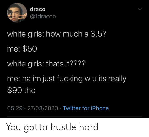 hustle: You gotta hustle hard
