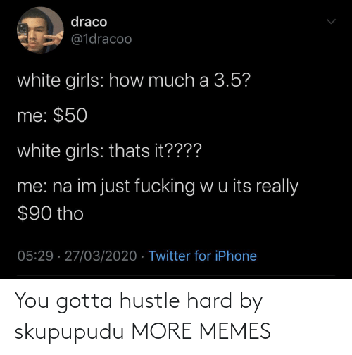 hustle: You gotta hustle hard by skupupudu MORE MEMES