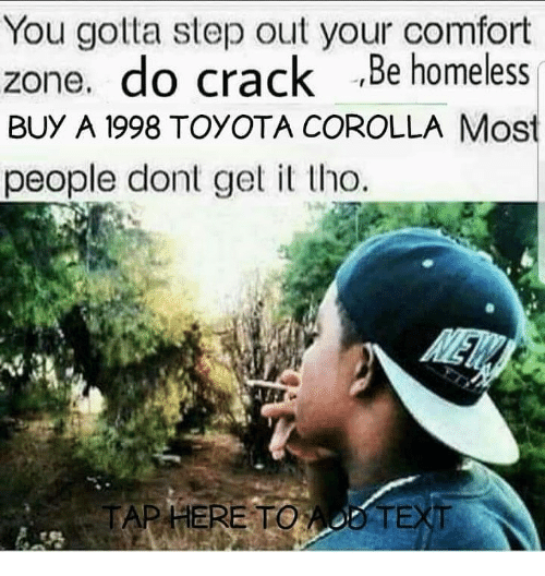 Toyota Corolla: You gotta step out your comfort  zone. do crack Be homeless  BUY A 1998 TOYOTA COROLLA Mos  people dont get it tho.  TAP HERE TOAO0