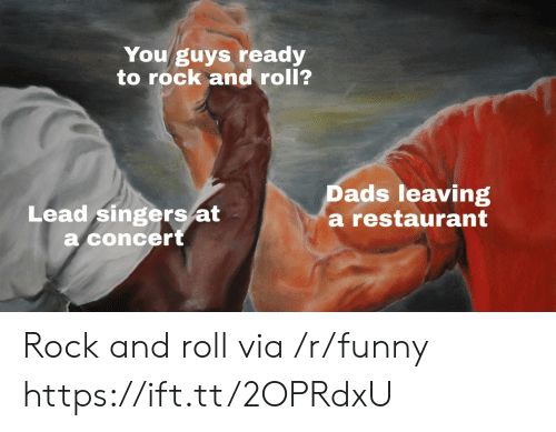 singers: You guys ready  to rock and roll?  Lead singers/at  a concert  Dads leaving  a restaurant Rock and roll via /r/funny https://ift.tt/2OPRdxU