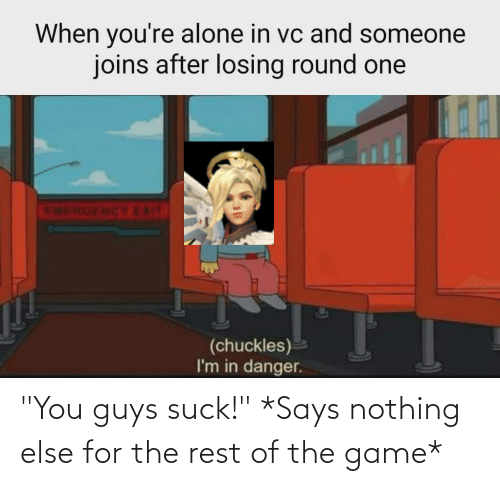 """Says Nothing: """"You guys suck!"""" *Says nothing else for the rest of the game*"""
