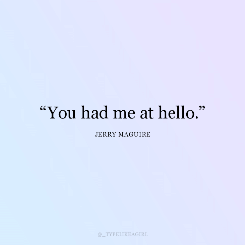 "Maguire: ""You had me at hello.""  JERRY MAGUIRE  TYPELIKEAGIRL"