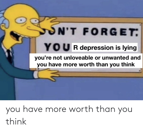think: you have more worth than you think