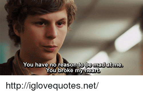 Http, Mad, and Reason: You have no reason to be mad at me  ou broke m hear http://iglovequotes.net/
