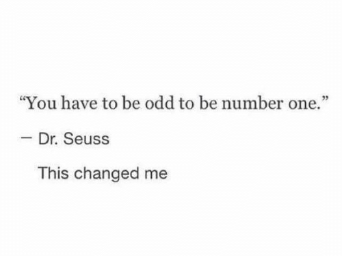 """Dr. Seuss, Funny, and Tumblr: """"You have to be odd to be number one.""""  - Dr. Seuss  This changed me"""