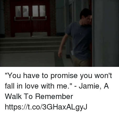 "a walk to remember: ""You have to promise you won't fall in love with me."" - Jamie, A Walk To Remember https://t.co/3GHaxALgyJ"