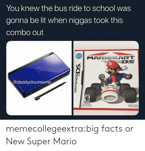mariokart: You knew the bus ride to school was  gonna be lit when niggas took this  combo out  Wi-Fi  MARIOKART  @daddycloutmeme memecollegeextra:big facts or New Super Mario