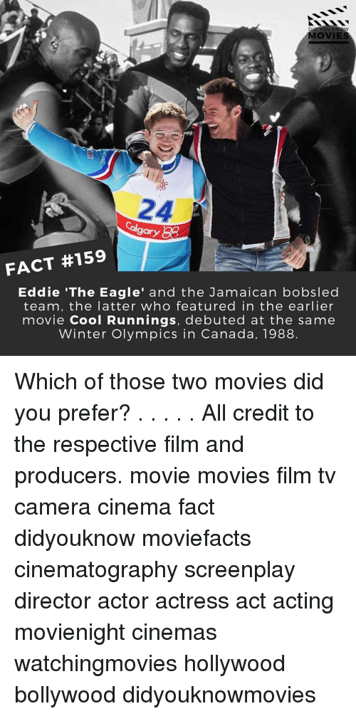 the eagle: YOU KNO  OVIES  24  Cal  gary  FACT #159  Eddie 'The Eagle' and the Jamaican bobsled  team, the latter who featured in the earlier  movie Cool Runnings, debuted at the same  Winter Olympics in Canada, 1988. Which of those two movies did you prefer? . . . . . All credit to the respective film and producers. movie movies film tv camera cinema fact didyouknow moviefacts cinematography screenplay director actor actress act acting movienight cinemas watchingmovies hollywood bollywood didyouknowmovies