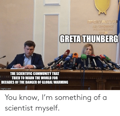 M: You know, I'm something of a scientist myself.