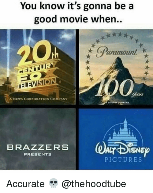 corporation: You know it's gonna be a  good movie when..  GParamount  CENTUR  0%  A NEWS CORPORATION COMPANY  BRAZZERS  PRESENTS  PICTURES Accurate 💀 @thehoodtube