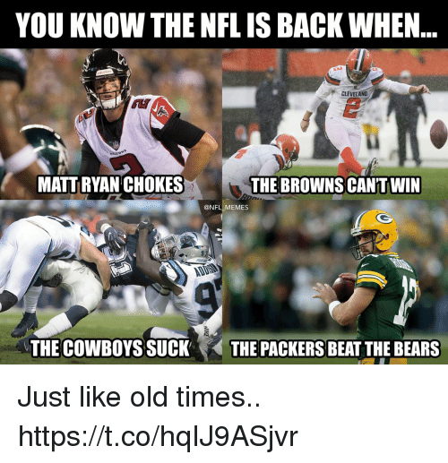 Dallas Cowboys, Football, and Memes: YOU KNOW THE NFLIS BACK WHEN  CLEVELAND  FALLD  MATT RYAN CHOKES  THE BROWNS  CAN'TWIN  @NFL_MEMES  グ  THE COWBOYS SUCK、  THE PACKERS BEAT THE BEARS Just like old times.. https://t.co/hqIJ9ASjvr