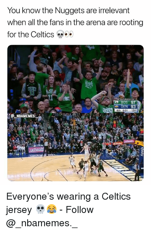 Memes, Celtics, and All The: You know the Nuggets are irrelevant  when all the fans in the arena are rooting  for the Celtics  UST  OS 97  4th 6:01 24  NBAMEMES Everyone's wearing a Celtics jersey 💀😂 - Follow @_nbamemes._