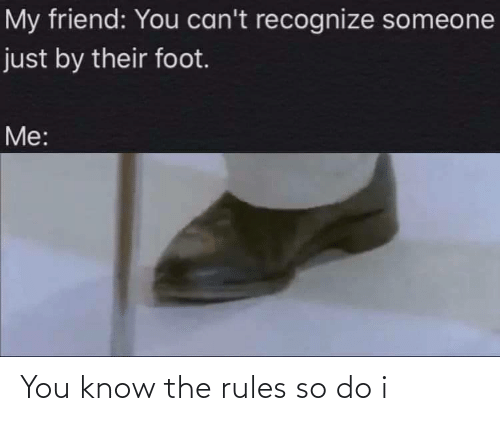 Rules: You know the rules so do i