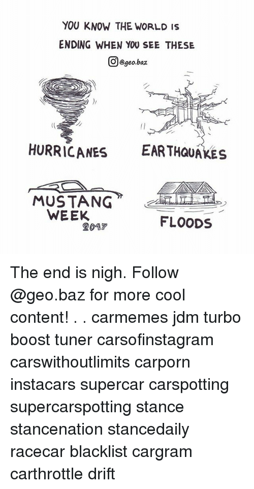 earing: YOU KNOW THE WORLD IS  ENDING WHEN YOU SEE THES!E  Ol@geo.baz  HURRICANES EAR THQUAKES  WEEK  FLOODS  2047 The end is nigh. Follow @geo.baz for more cool content! . . carmemes jdm turbo boost tuner carsofinstagram carswithoutlimits carporn instacars supercar carspotting supercarspotting stance stancenation stancedaily racecar blacklist cargram carthrottle drift