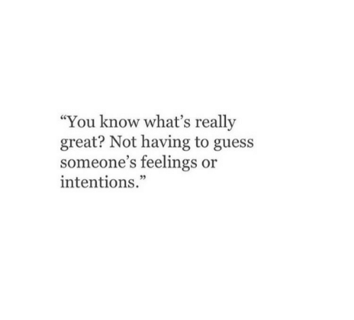 """Guess, You, and Whats: """"You know what's really  great? Not having to guess  someone's feelings or  intentions.""""  05"""