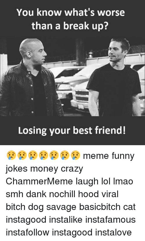 Funny Jokes Memes And Break Up You Know Whats Worse Than A Break