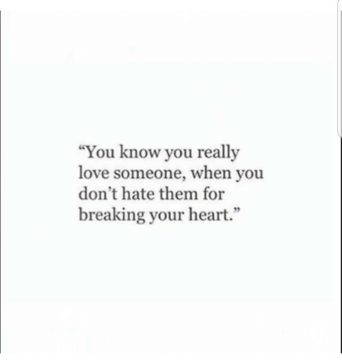 """Love, Heart, and Them: """"You know you really  love someone, when you  don't hate them for  breaking your heart.""""  95"""