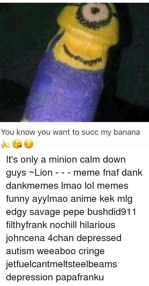 You Know You Want To Succ My Banana It S Only A Minion Calm Down