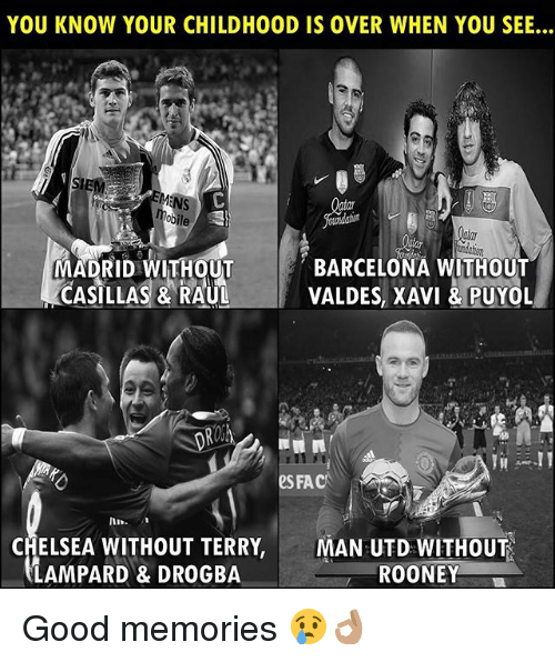 rooney: YOU KNOW YOUR CHILDHOOD IS OVER WHEN YOU SEE...  MADRID WITHOUT  CASILLAS & RAUL  BARCELONA WITHOUT  VALDES, XAVI &PUYOL  ROSK  eS FAC  CHELSEA WITHOUT TERRY, MAN UTD WITHOUT  LAMPARD & DROGBA  ROONEY Good memories 😢👌🏽