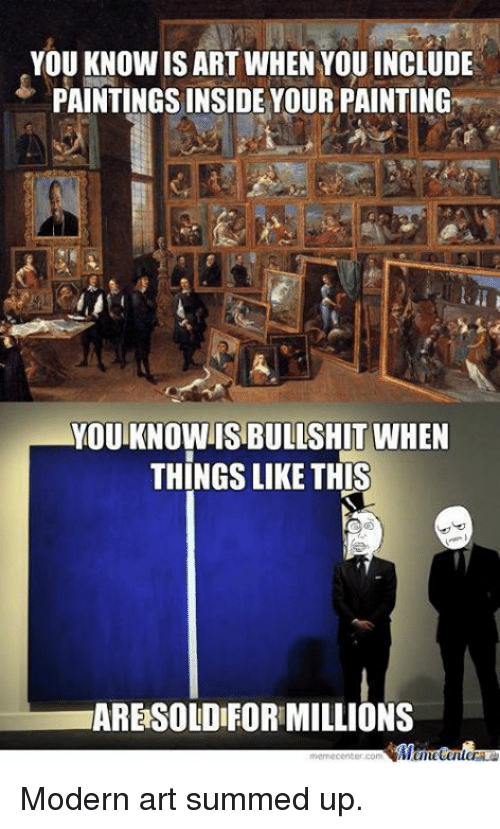 insideous: YOU KNOWISART WHEN YOUINCLUDE  PAINTINGS INSIDE YOUR PAINTING  YOUTKNOWISBULLSHIT WHEN  THINGS LIKE THIS  ARESOLDIFORMILLIONS  mieniecenter Com Modern art summed up.