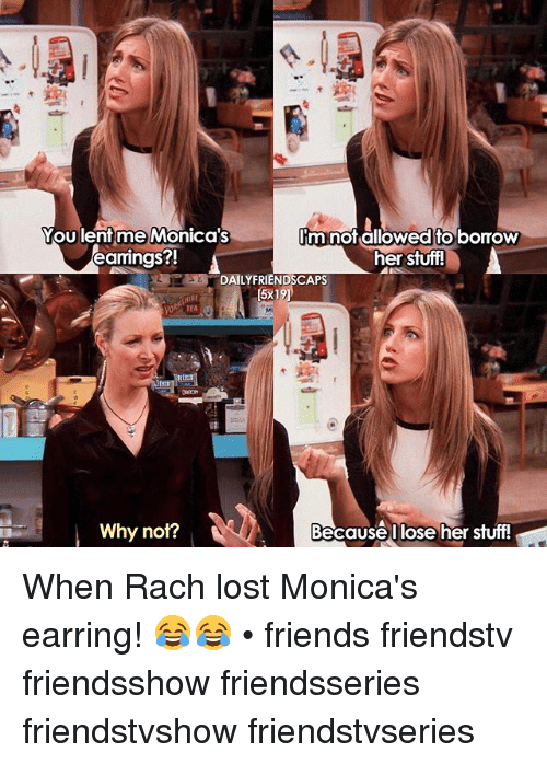 earring: You lent me Monica's  earrings?!  VOR TEA  Why not?  Im not allowed bomow  A  her stuff!  Because lose her stuff! When Rach lost Monica's earring! 😂😂 • friends friendstv friendsshow friendsseries friendstvshow friendstvseries