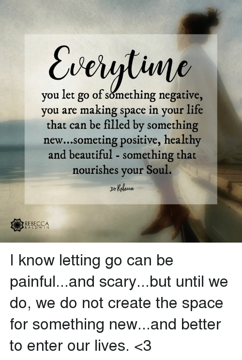 You Let Go Of Something Negative You Are Making Space In Your Life
