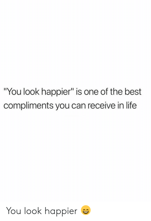 """Life, Best, and Can: """"You look happier"""" is one of the best  compliments you can receive in life You look happier 😄"""