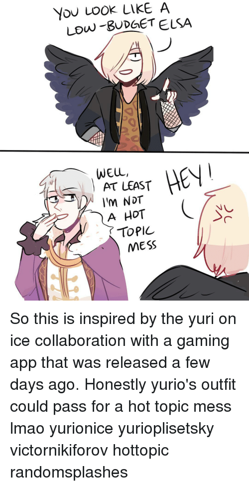Hdt: YOU LOOK LIKE A  Low BUDGE TELSA  WELL,  AT LEAST  Im NDT  A HDT  TOPIC  MESS So this is inspired by the yuri on ice collaboration with a gaming app that was released a few days ago. Honestly yurio's outfit could pass for a hot topic mess lmao yurionice yurioplisetsky victornikiforov hottopic randomsplashes