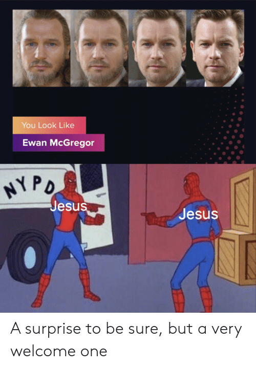 mcgregor: You Look Like  Ewan McGregor  NYPO  Jesus  Jesus A surprise to be sure, but a very welcome one