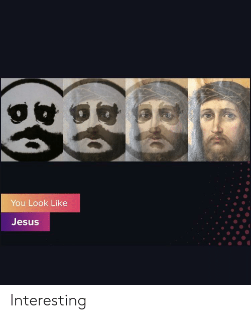 Jesus, Screenshots, and You: You Look Like  Jesus Interesting