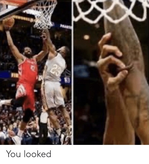 You Looked: You looked