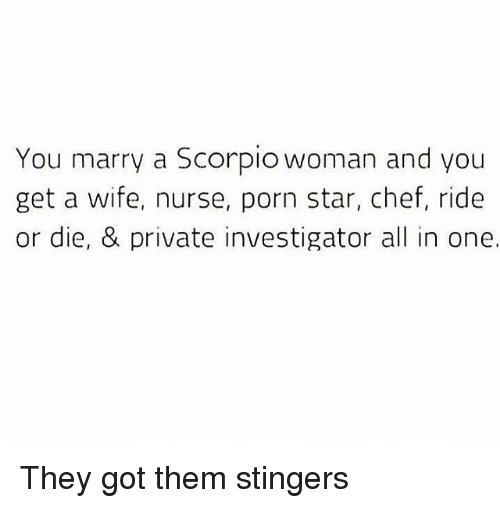 You Marry a Scorpio Woman and You Get a Wife Nurse Porn Star Chef