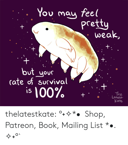 Cate: You mau fee  pretty  weak  but yov  cate of survival  is 100%  Latest  Kate thelatestkate:  °˖✧*• Shop, Patreon, Book, Mailing List *•. ✧˖°`