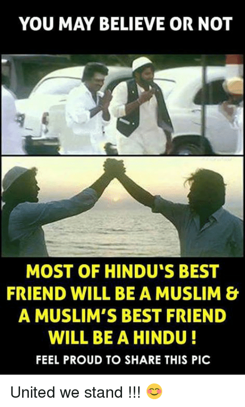 United We Stand: YOU MAY BELIEVE OR NOT  MOST OF HINDU'S BEST  FRIEND WILL BE A MUSLIM &  A MUSLIM'S BEST FRIEND  WILL BE A HINDU  FEEL PROUD TO SHARE THIS PIC United we stand !!! 😊