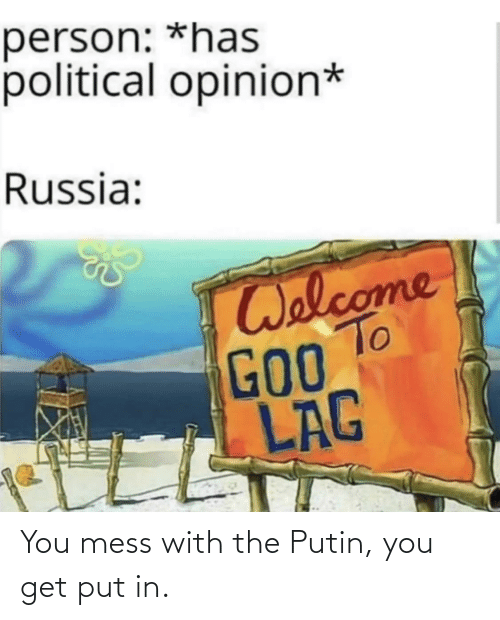 mess: You mess with the Putin, you get put in.