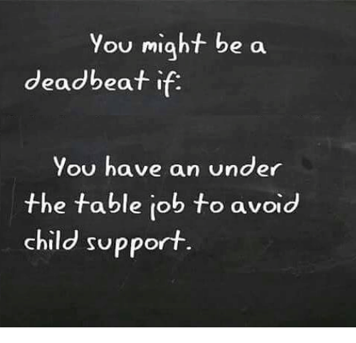 Child Support, Memes, and 🤖: You miaht be a  deadbeat if:  You have an under  the table job to avoid  child support