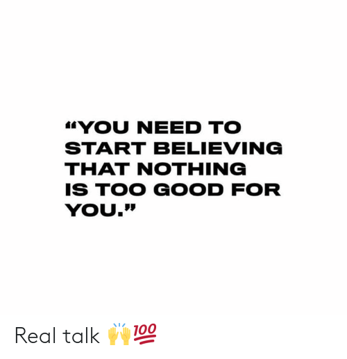 "Good for You, Good, and Hood: YOU NEED TO  START BELIEVING  THAT NOTHING  IS TOO GOOD FOR  YOU."" Real talk 🙌💯"