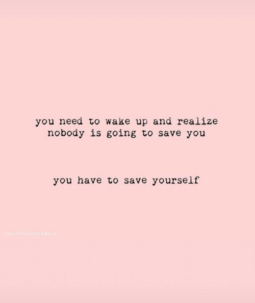 Wake, You, and Wake Up: you need to wake up and realize  nobody is going to save you  you have to save yourself  coexis cance-uuebir