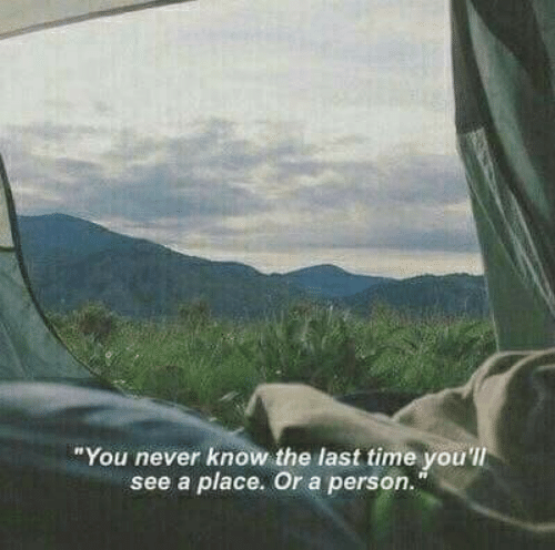 """Time, Never, and You: """"You never know the last time you'll  see a place. Or a person."""""""