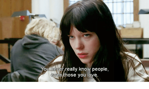 Never, You, and Really: You never really know people,  venthose you lo
